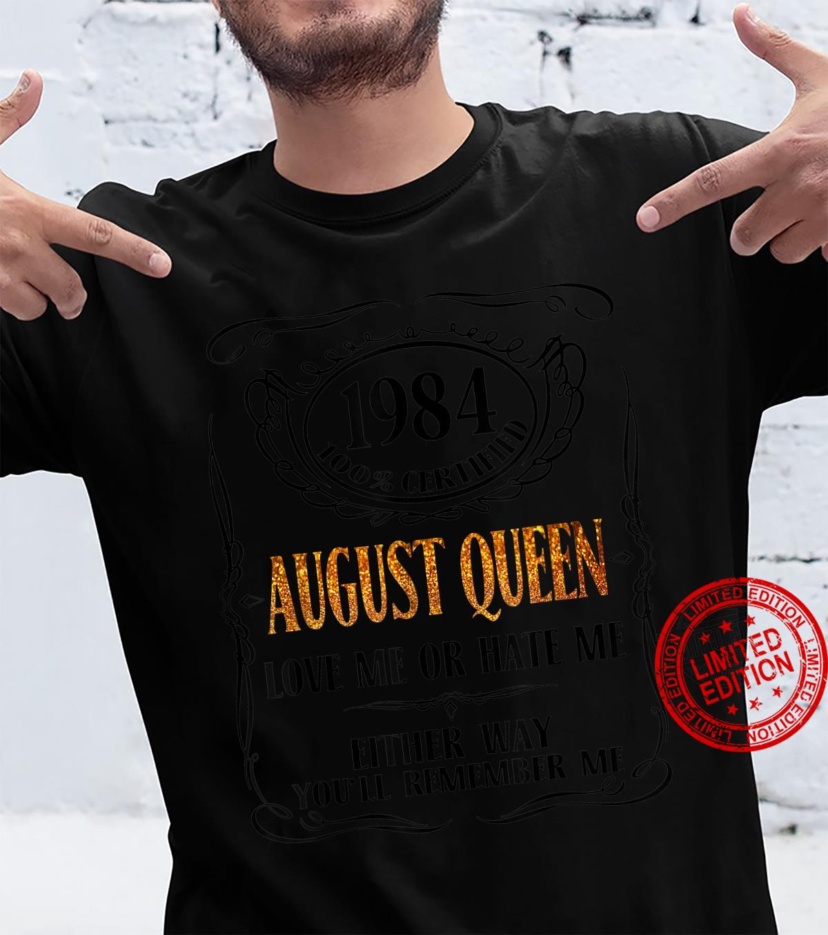 1984 100% Certified August Queen Love Me Or Hate Me Shirt