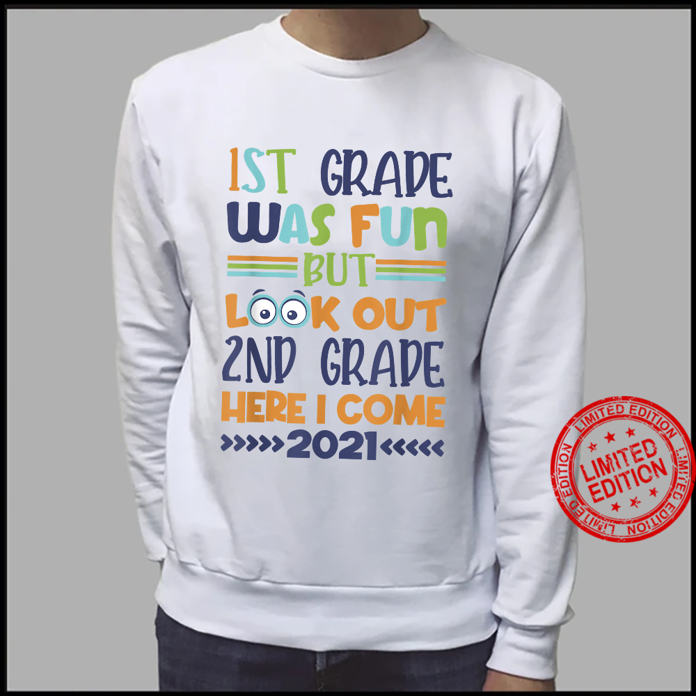 1St Grade was Fun But Look Out 2Nd Grade Here I Come 2021 Shirt sweater