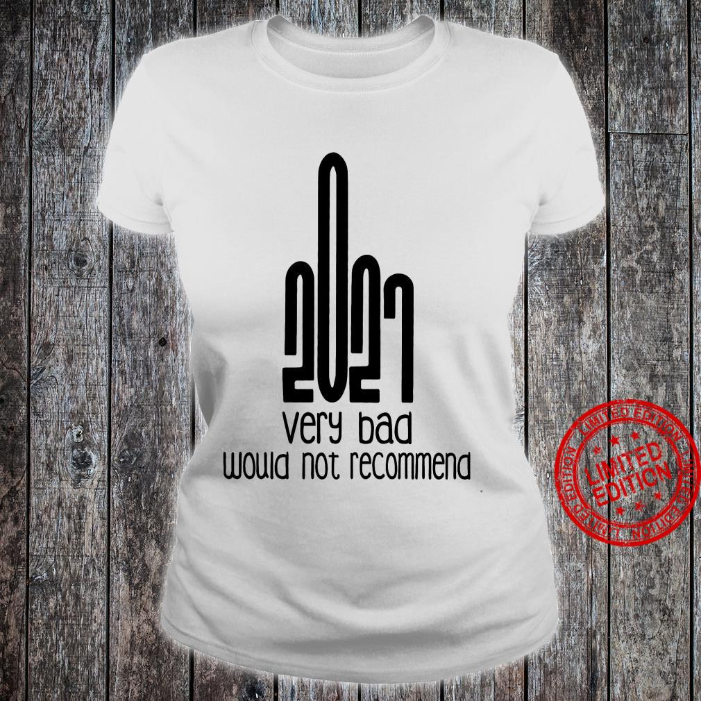 2021 Very Bad Would Not Recommend Shirt ladies tee
