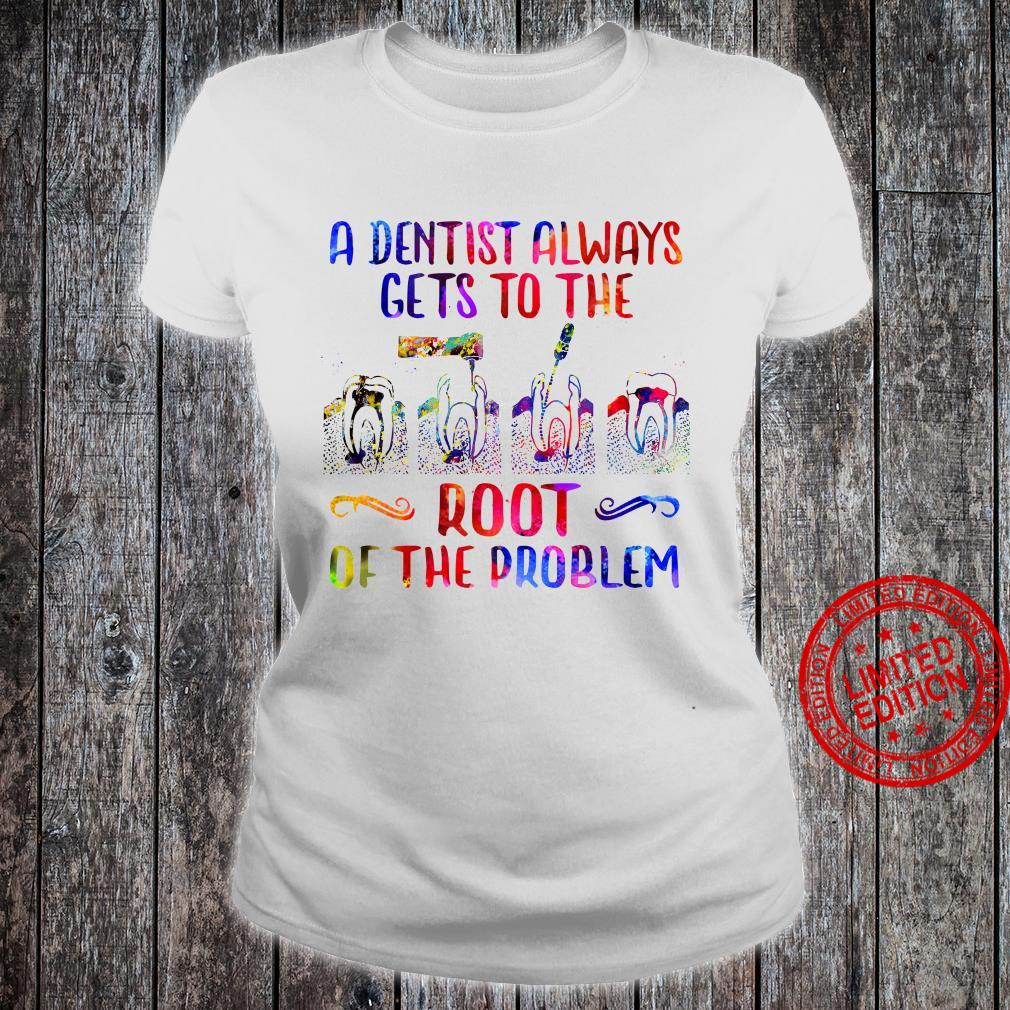 A Dentist Always Gets To The Root Of The Problem Shirt ladies tee