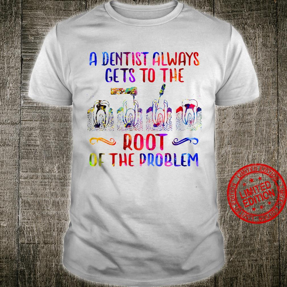 A Dentist Always Gets To The Root Of The Problem Shirt