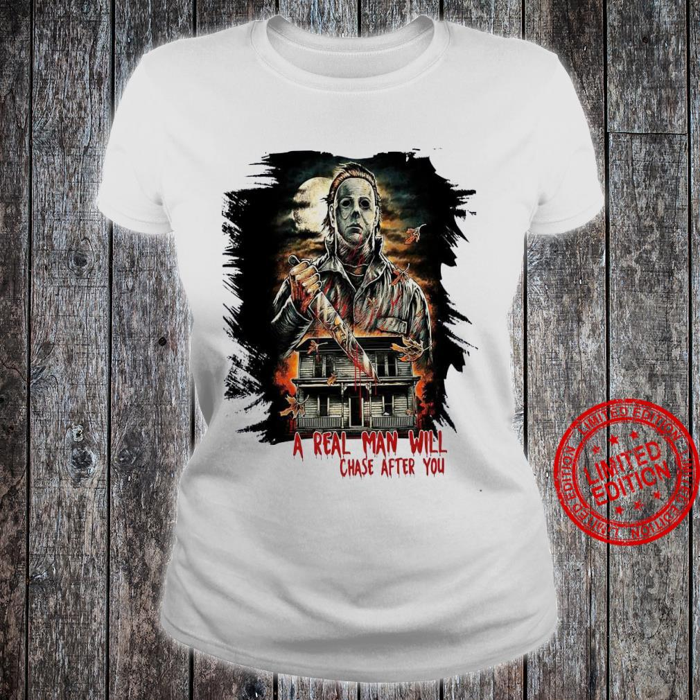 A Real Man Will Chase After You Shirt ladies tee