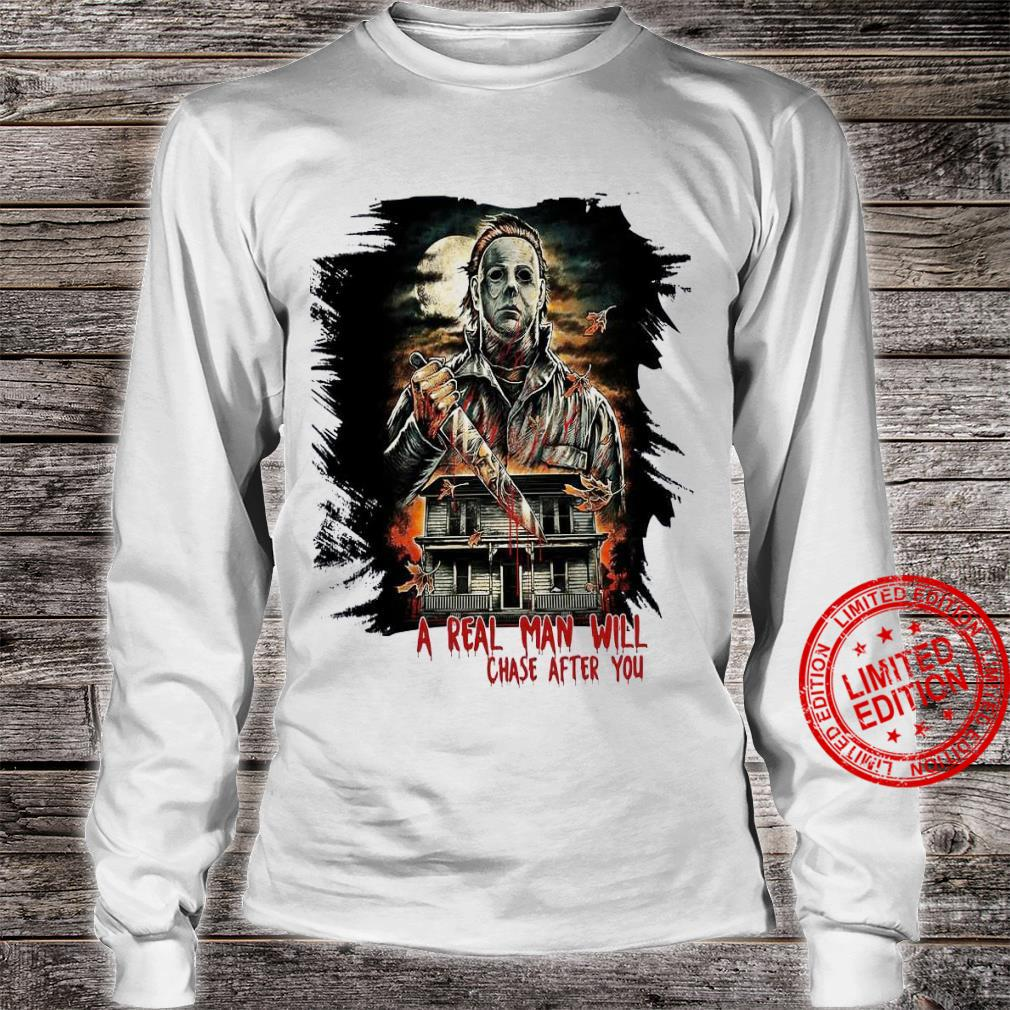 A Real Man Will Chase After You Shirt long sleeved