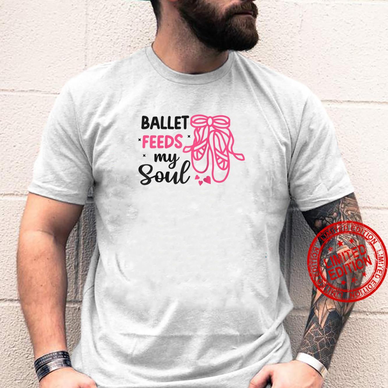 Ballet feeds my soul cool saying text dance Dancer Dance Shirt