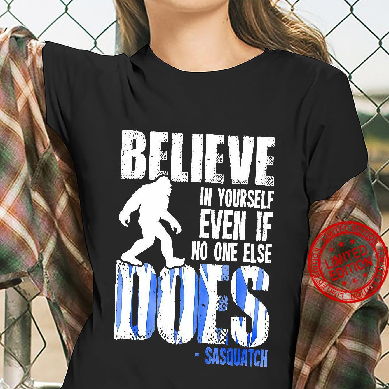 Believe In Yourself Even If No One Else Does Sasquatch shirt ladies tee