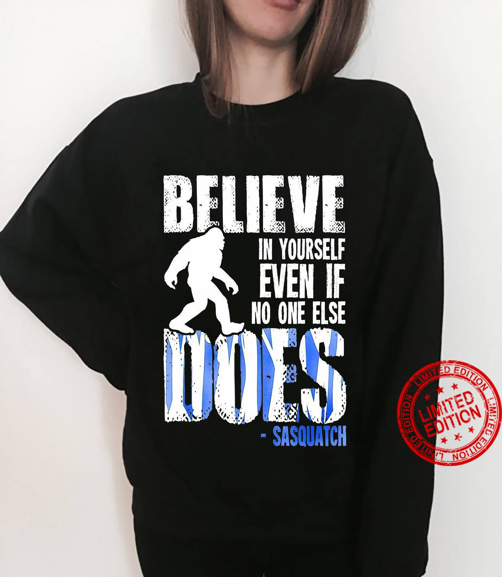 Believe In Yourself Even If No One Else Does Sasquatch shirt sweater