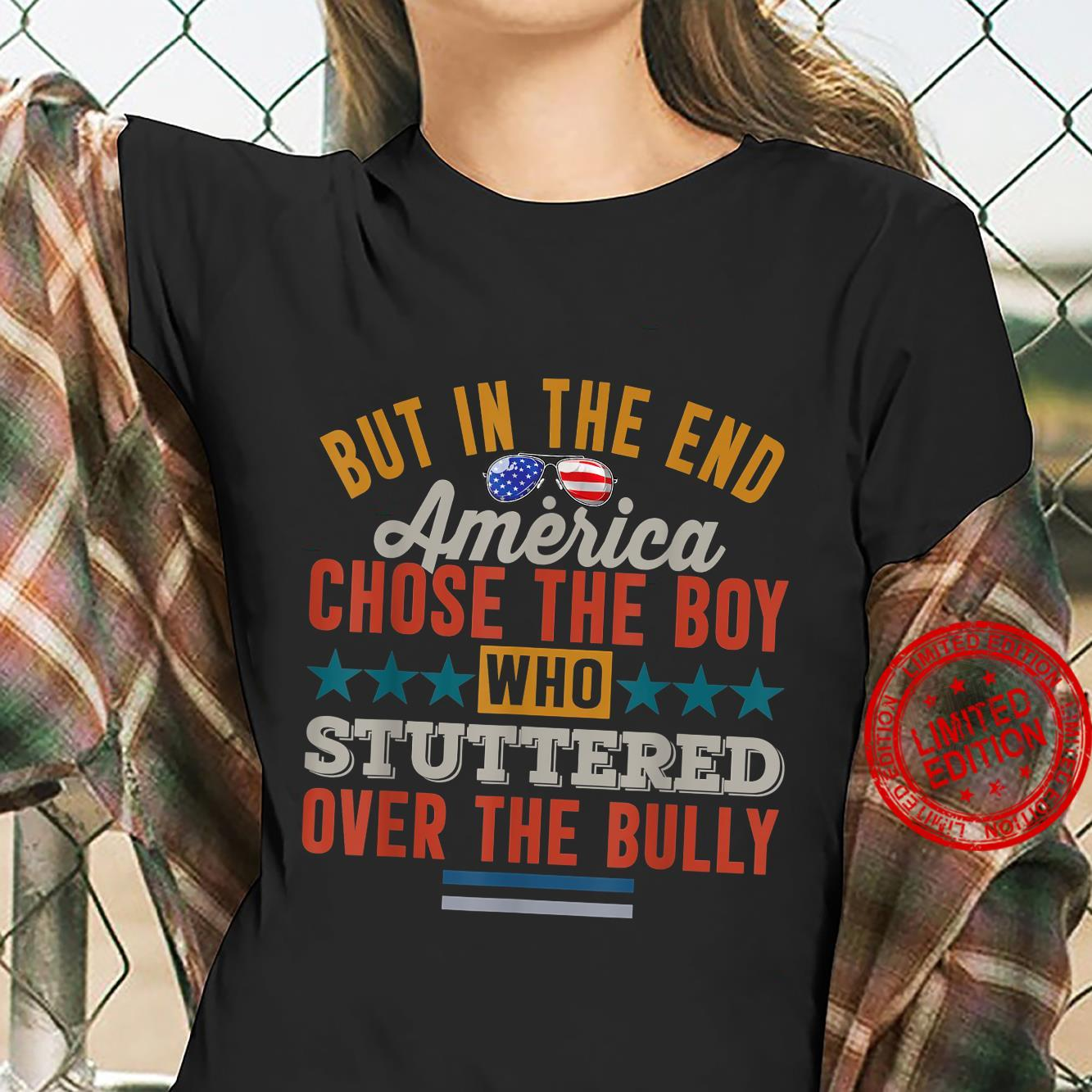 But In The End, America Chose The Boy Who Stuttered Shirt ladies tee