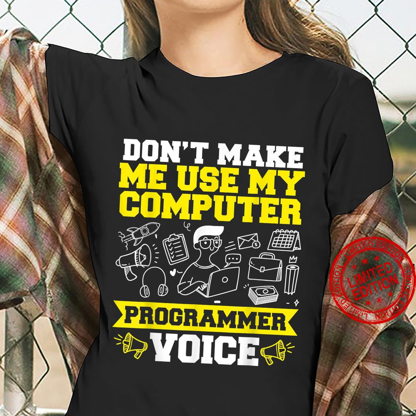 Don't Make Me Use My Computer Programmer Voice Shirt ladies tee