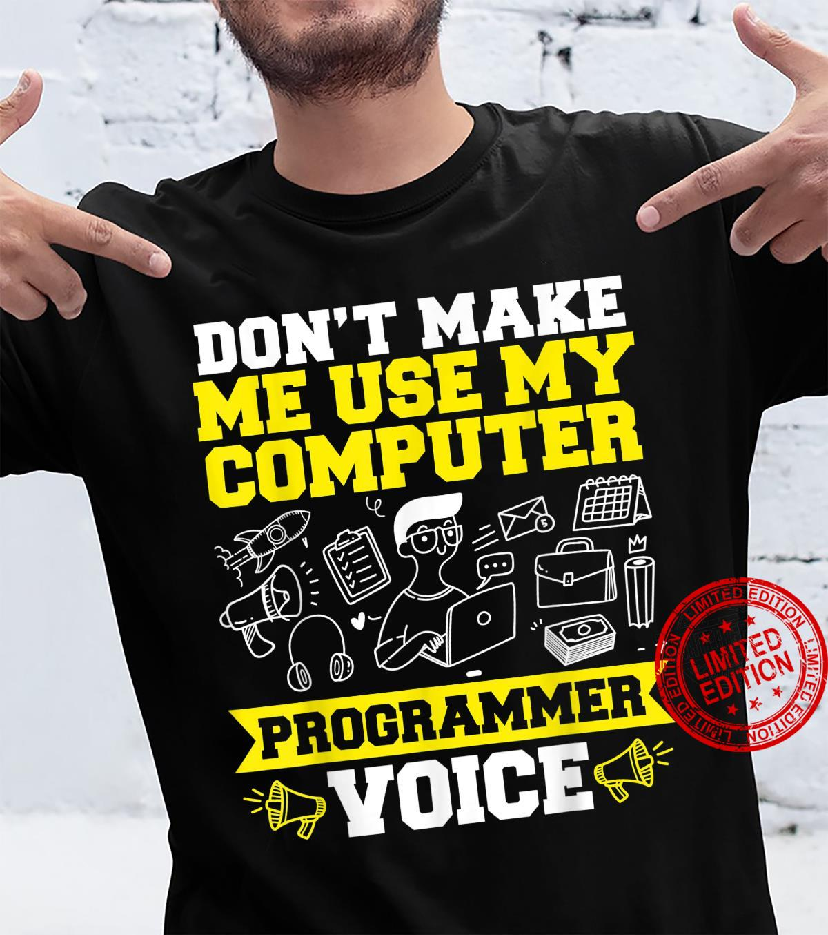 Don't Make Me Use My Computer Programmer Voice Shirt