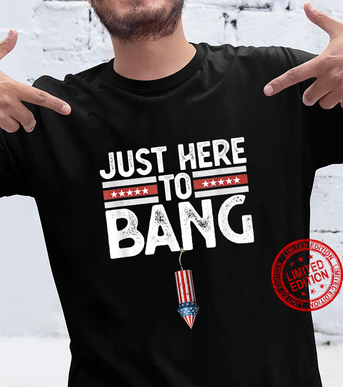 Fourth Of July Just Here to Bang 4th Of July Shirt