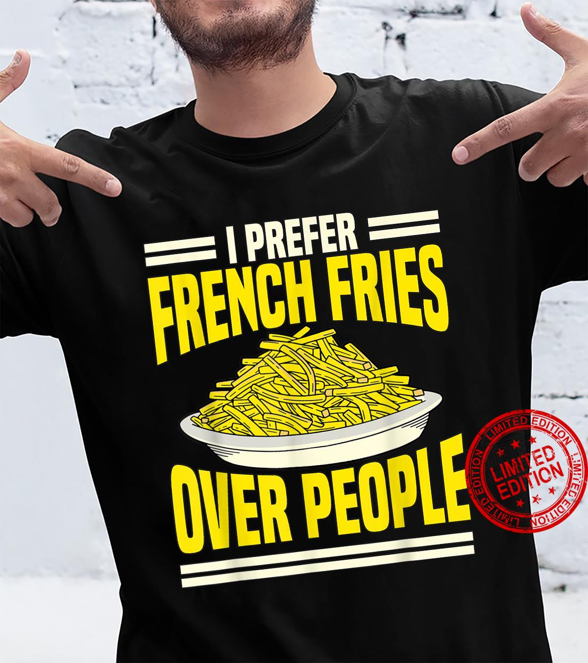 French Fries I Prefer French Fries Over People French Fry Shirt