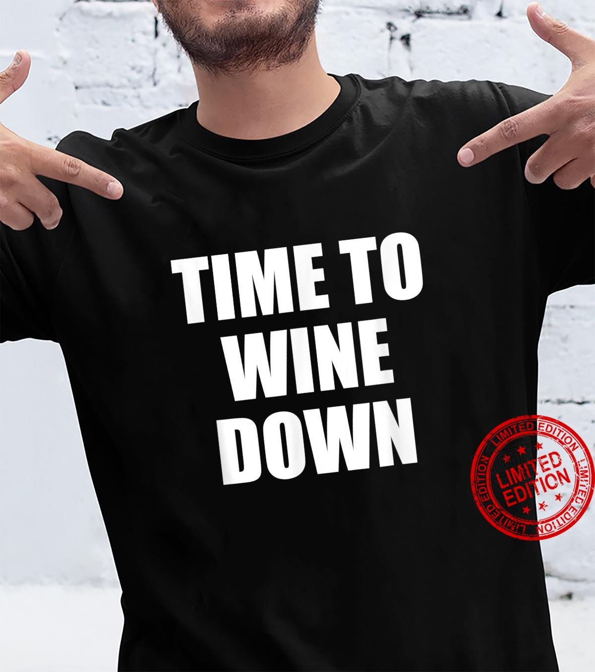 Funny Wine Drinker Time to Wine Down Shirt