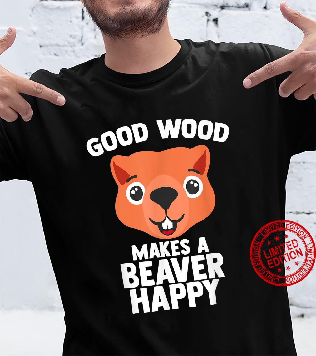 Good Wood Makes A Beaver Happy For Animal Rescuer Shirt
