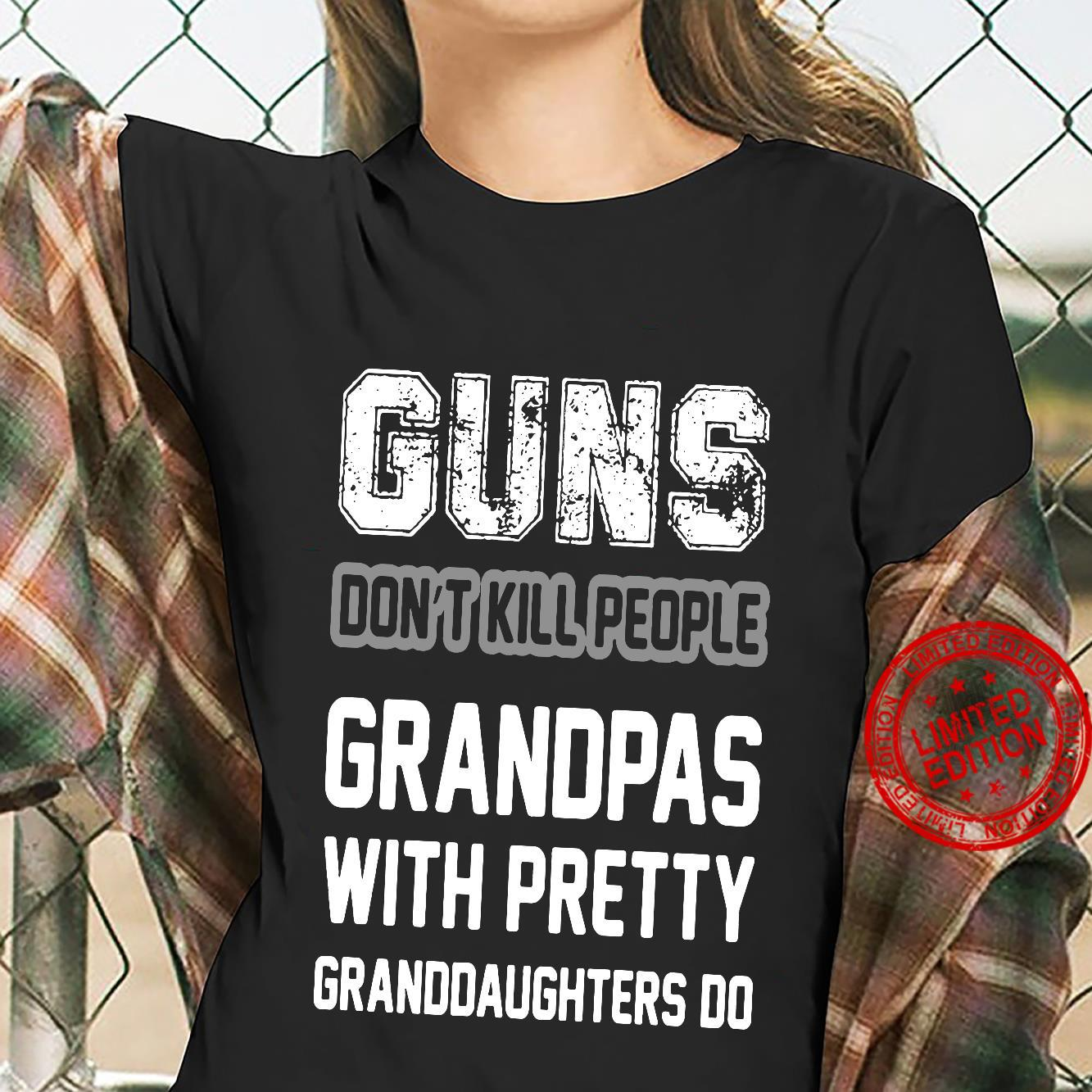 Guns Don't Kill People Grandpas With Pretty Granddaughters Do Shirt ladies tee