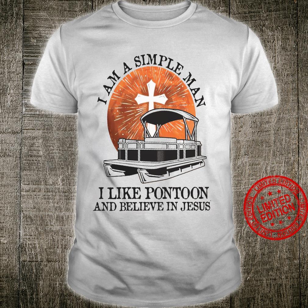 I Am A Simple Man I Like Pontoon And Believe In Jesus Shirt