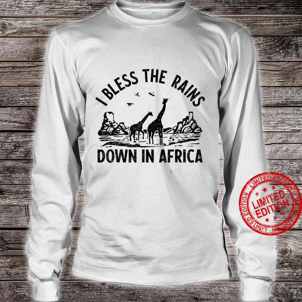 I Bless The Rains Down In Africa Shirt long sleeved