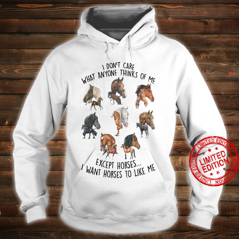 I Don't Care What Anyone Thinks Of Me Except Horses I Want Horses To Like Me Shirt hoodie