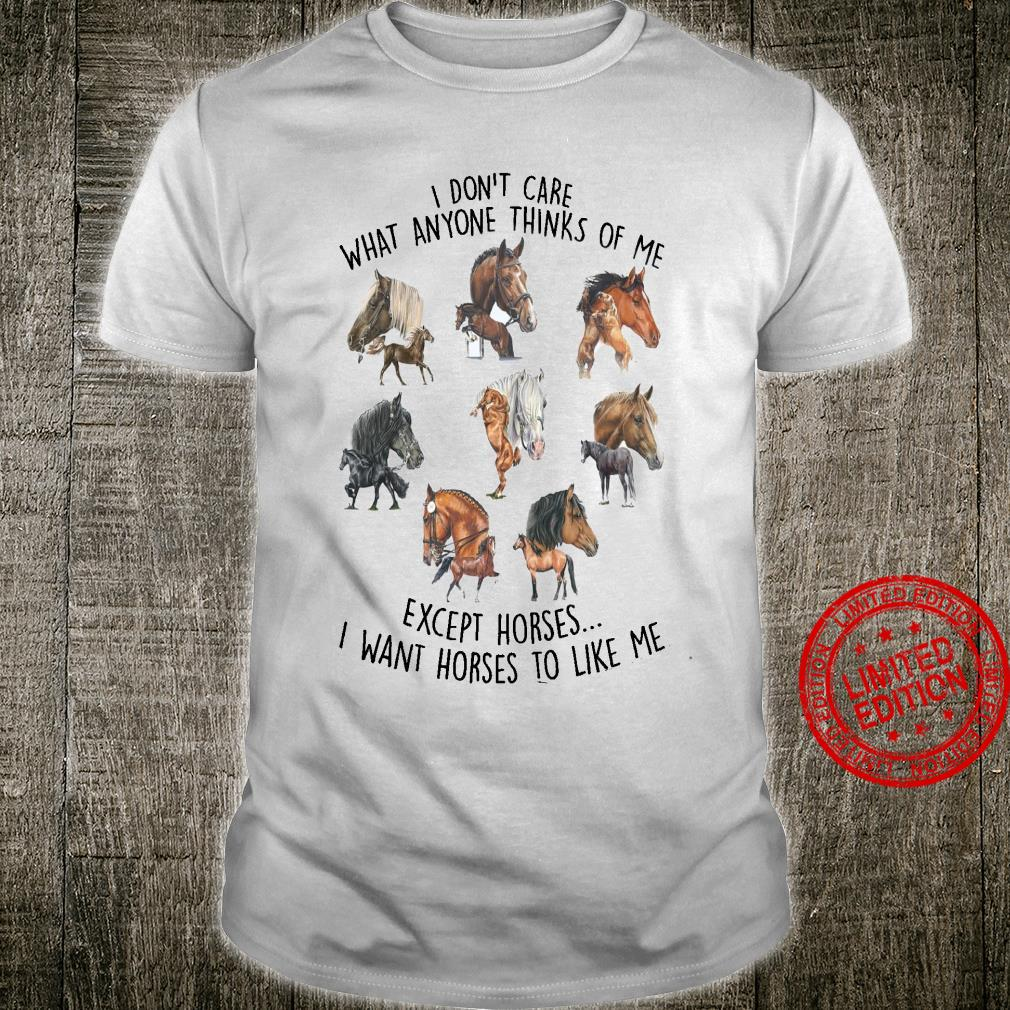 I Don't Care What Anyone Thinks Of Me Except Horses I Want Horses To Like Me Shirt