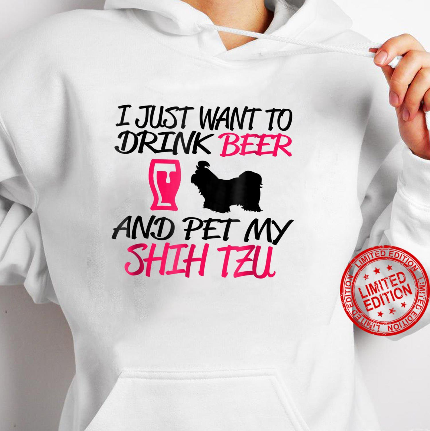 I Just want to drink beer and pet my Shih Tzu Shirt hoodie