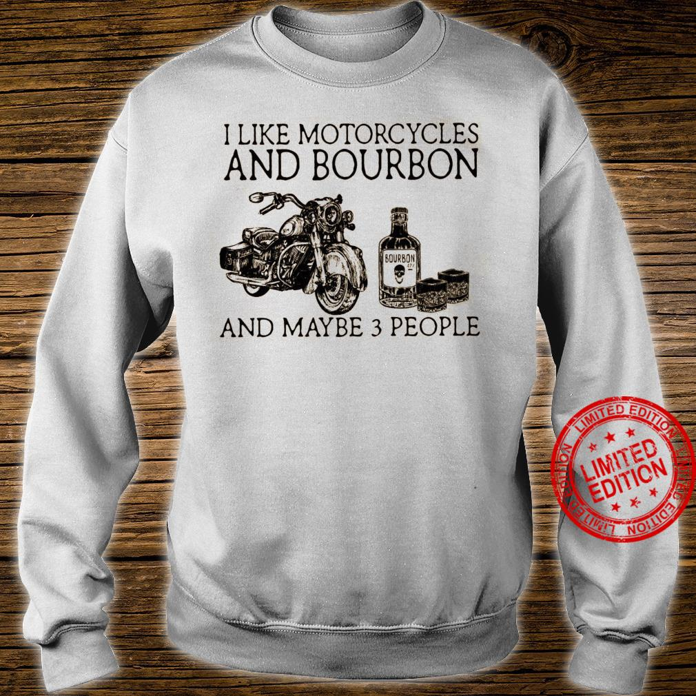 I Like Motorcycles And Bourbon And Maybe 3 People Shirt sweater