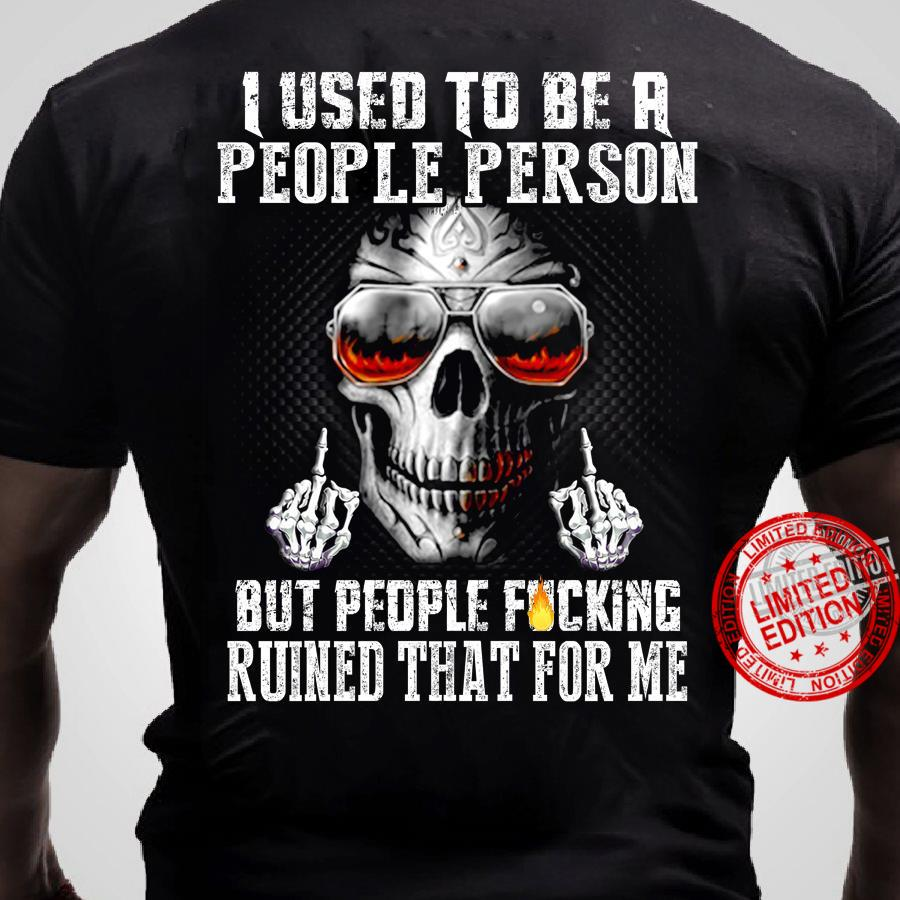I-Used-To-Be-A-People-Person-But-People-Fucking-Ruined-That-For-Me-Shirt
