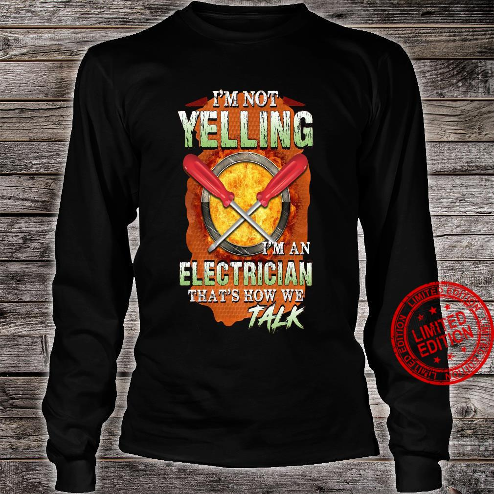 Iam Not Yelling Iam An Electrician That's How We Talk Shirt long sleeved