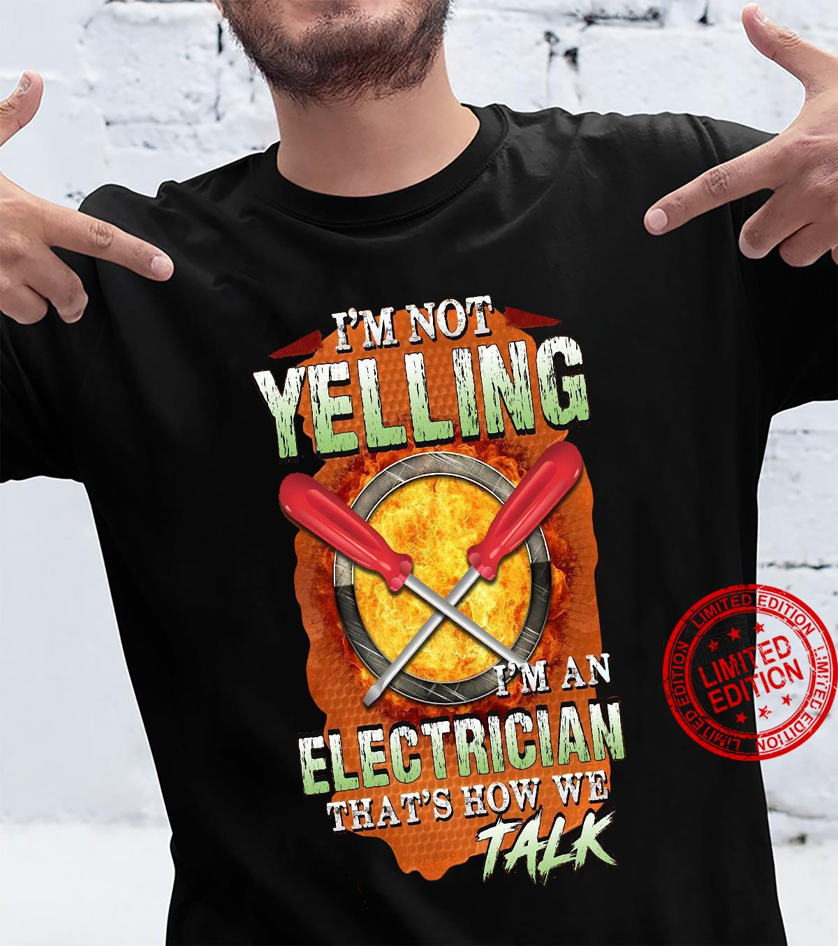Iam Not Yelling Iam An Electrician That's How We Talk Shirt
