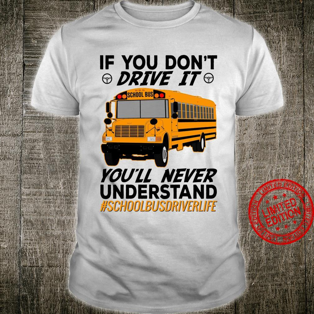 If You Don't Drive It You'll Never Understand School Bus Driver Life Shirt