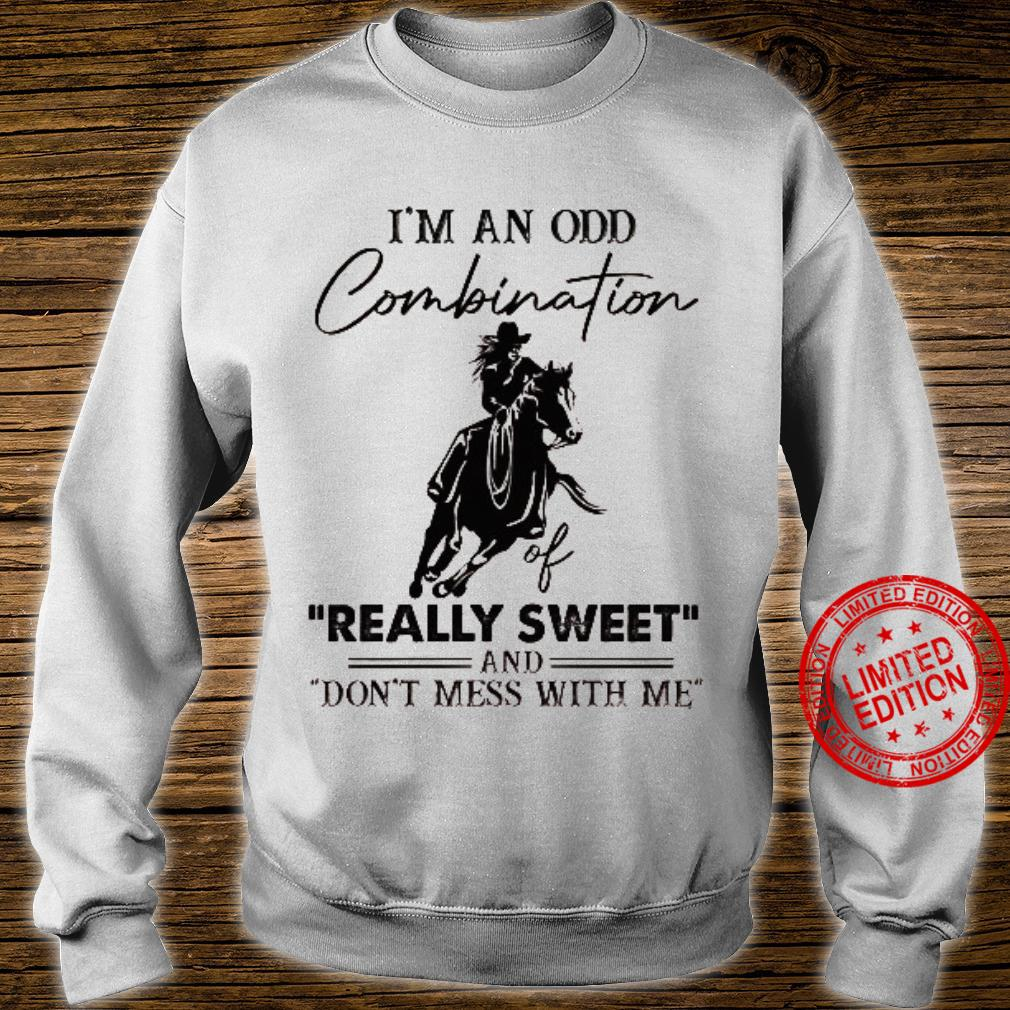 I'm An Odd Combination Really Sweet And Don't Mess With Me Shirt sweater