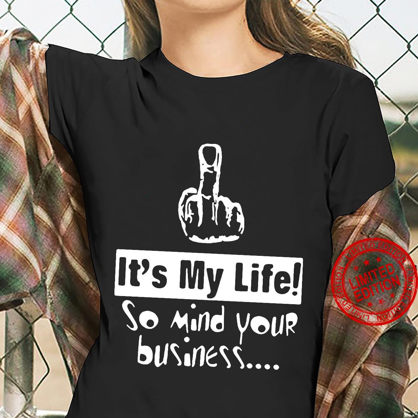 It's My Life So Mind Your Business Shirt ladies tee