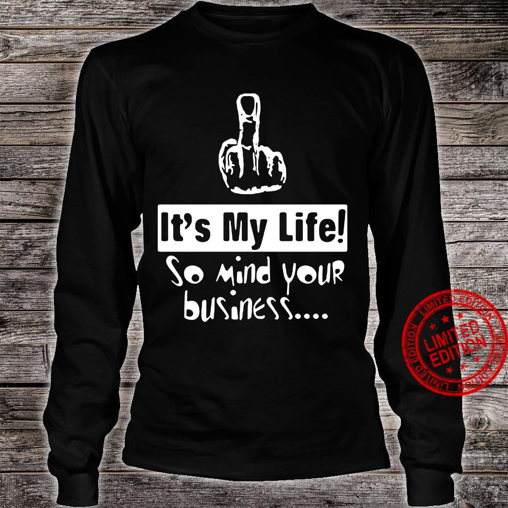 It's My Life So Mind Your Business Shirt long sleeved