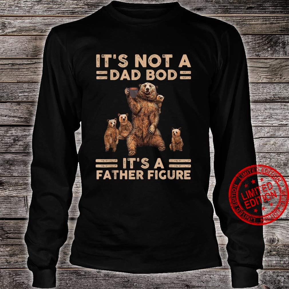 It's Not A Dad Bod It's Father Figure Bear Coffee Shirt long sleeved