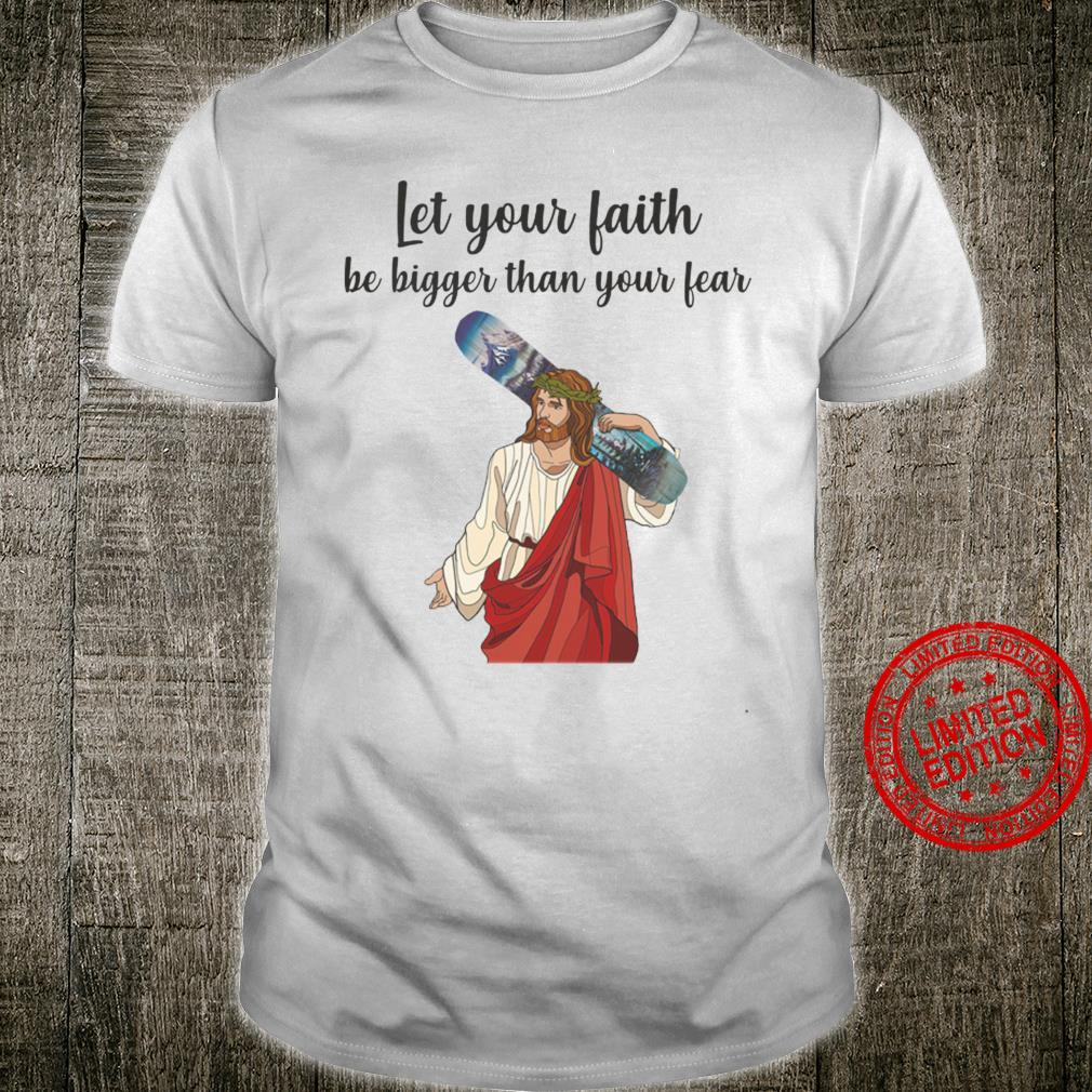 Let Your Faith Be Bigger Than Your Fear Shirt