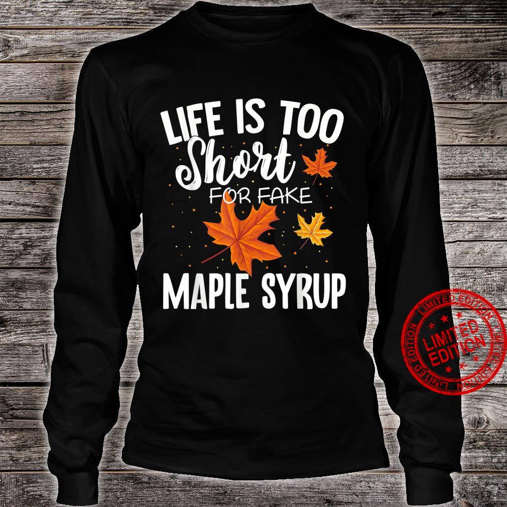 Life is Too Short for Fake Maple Syrup Shirt long sleeved