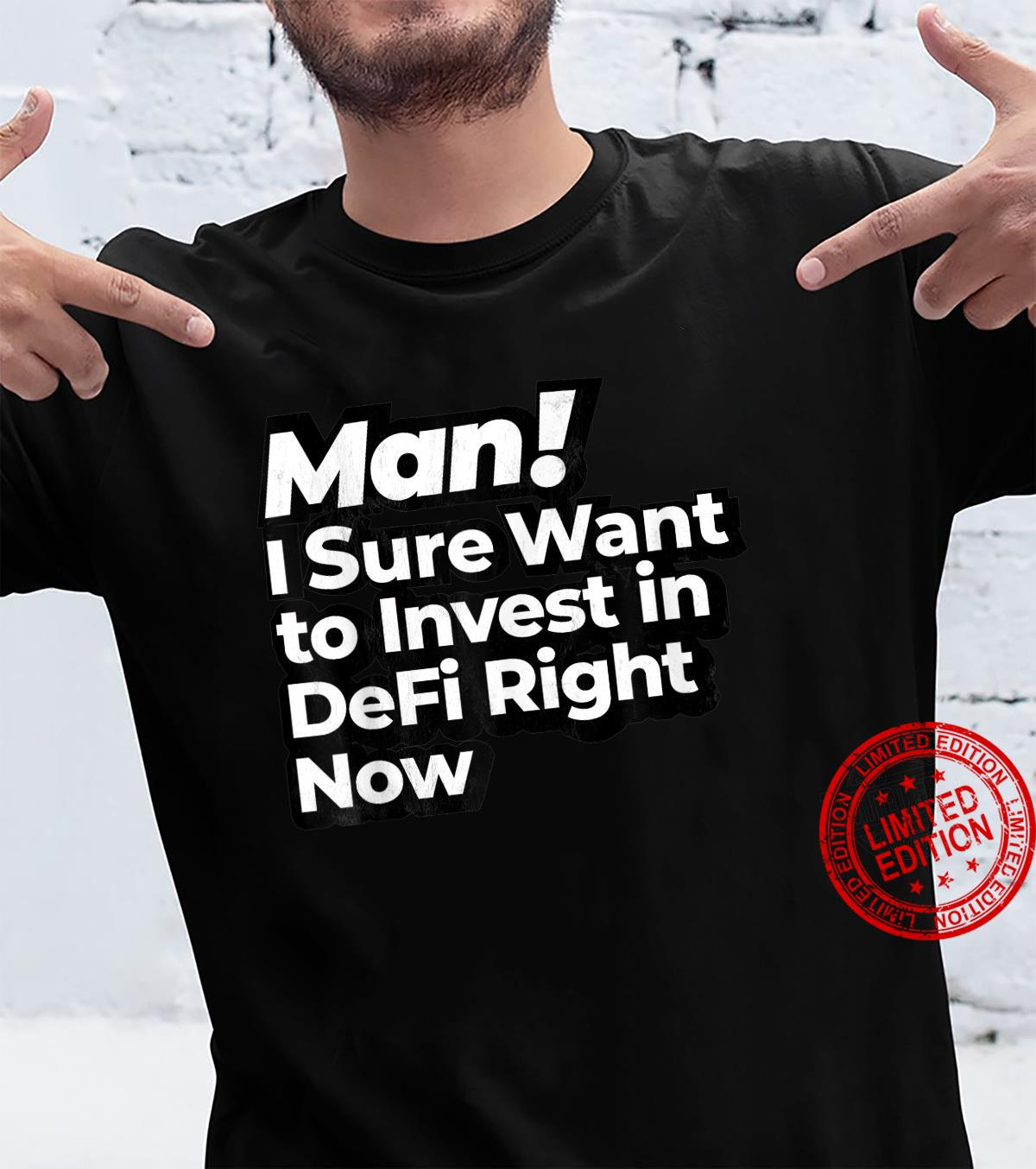 Man I Sure Want to Invest in DeFi Right Now Retro Crypto Shirt