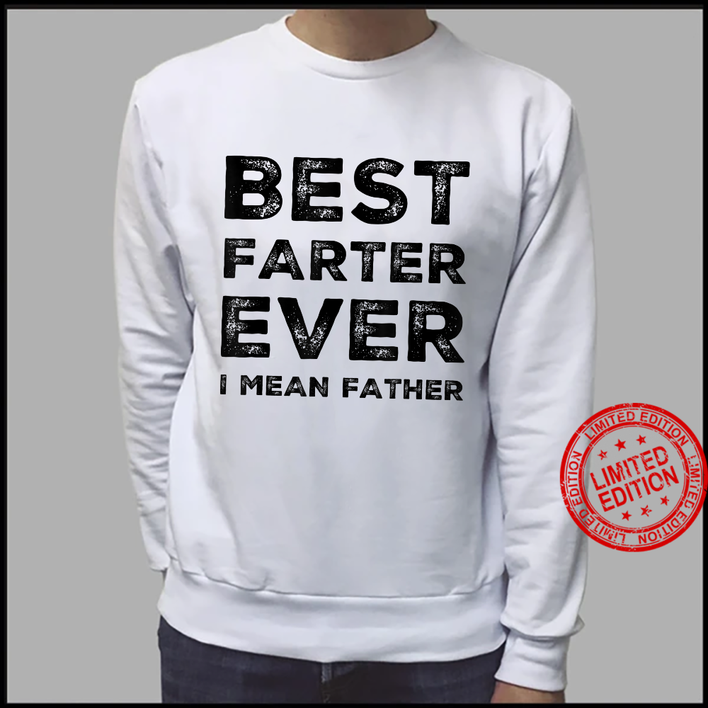 Mens Best Farter Ever I Mean Father Father's Day Dad Shirt sweater