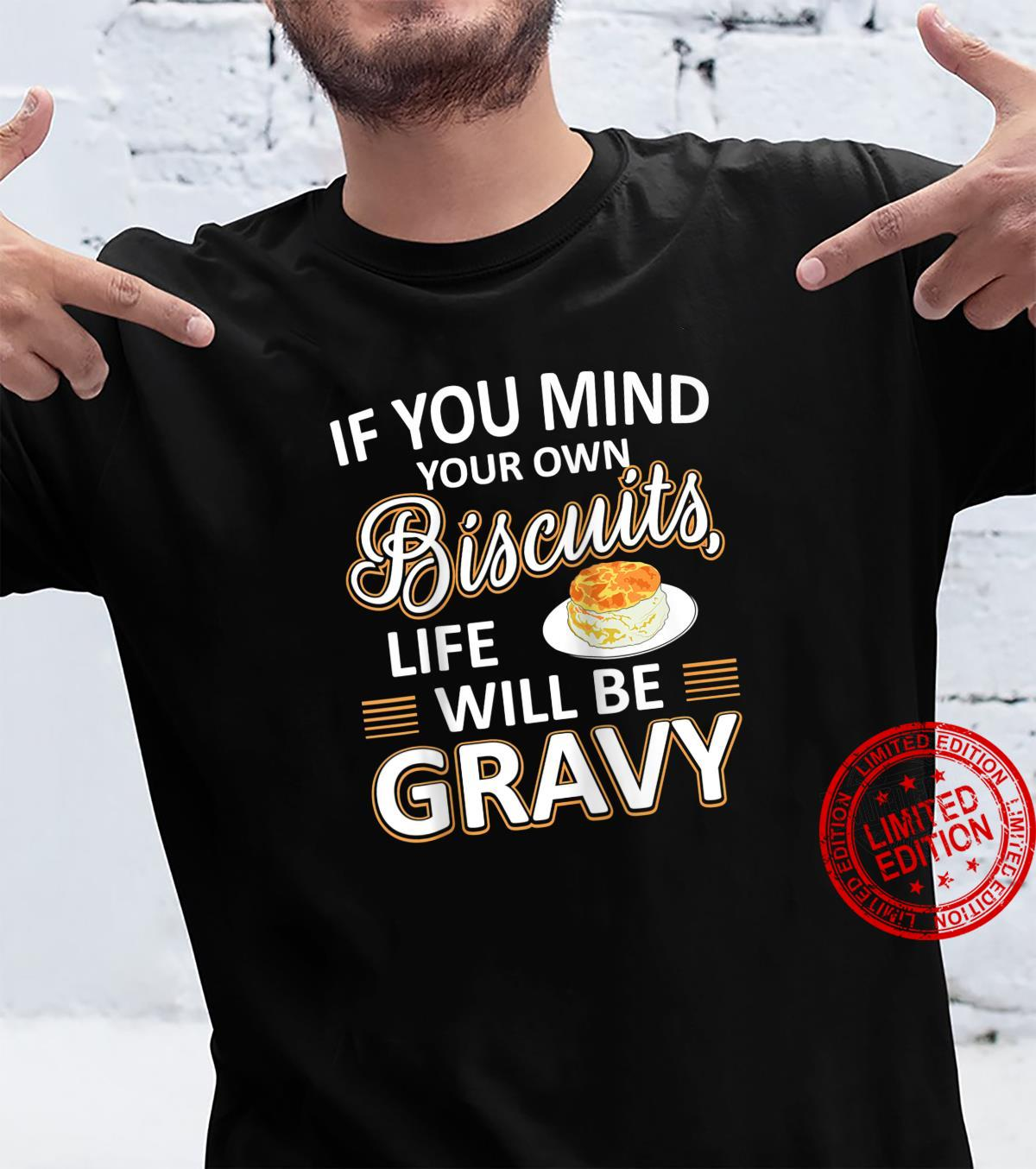 Mind Your Own Biscuits And Life Will Be Gravy Shirt