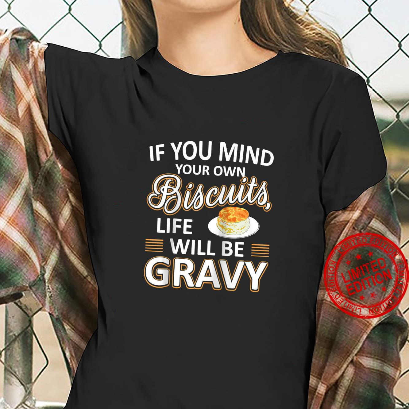Mind Your Own Biscuits And Life Will Be Gravy Shirt ladies tee