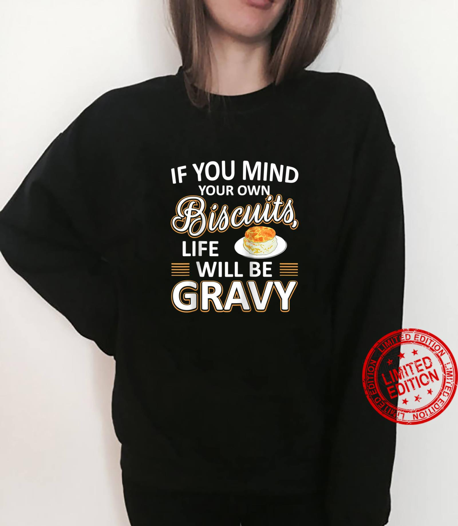 Mind Your Own Biscuits And Life Will Be Gravy Shirt sweater