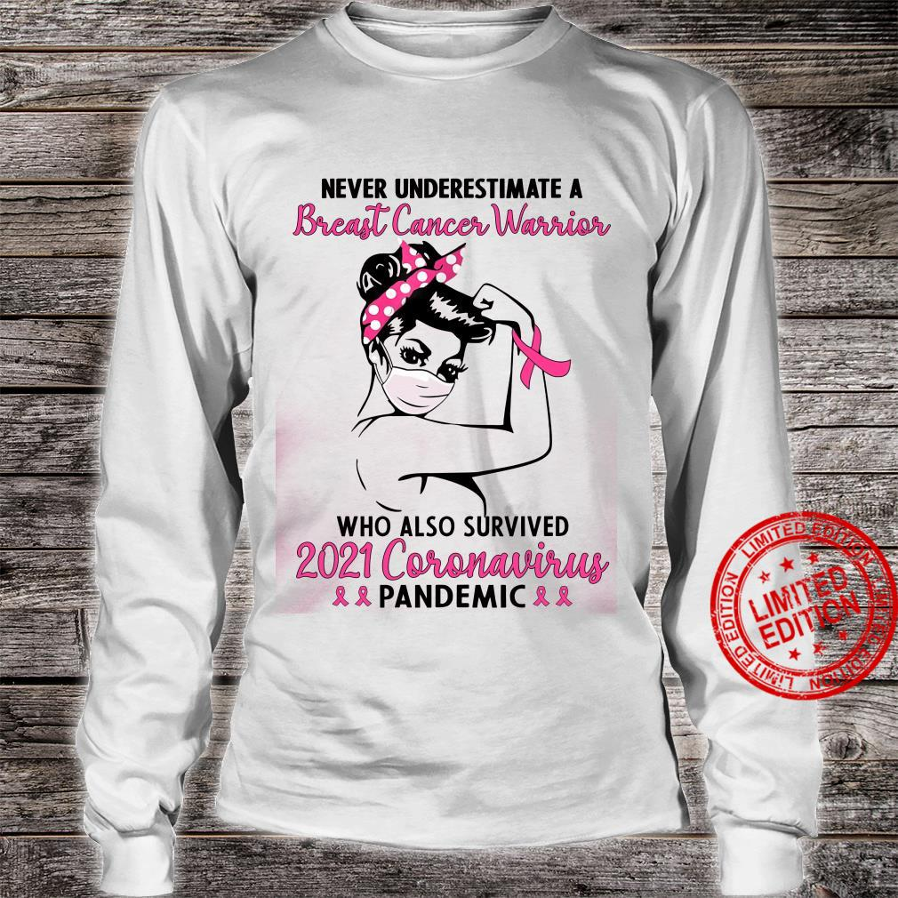 Never Underestimate A Breast Cancer Warrior Who Also Survived 2021 Coronavirus Pandemic Shirt long sleeved