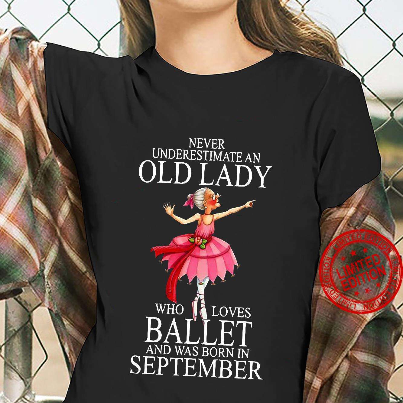 Never Underestimate An Old Lady Who Loves Ballet And Was Born In September Shirt ladies tee