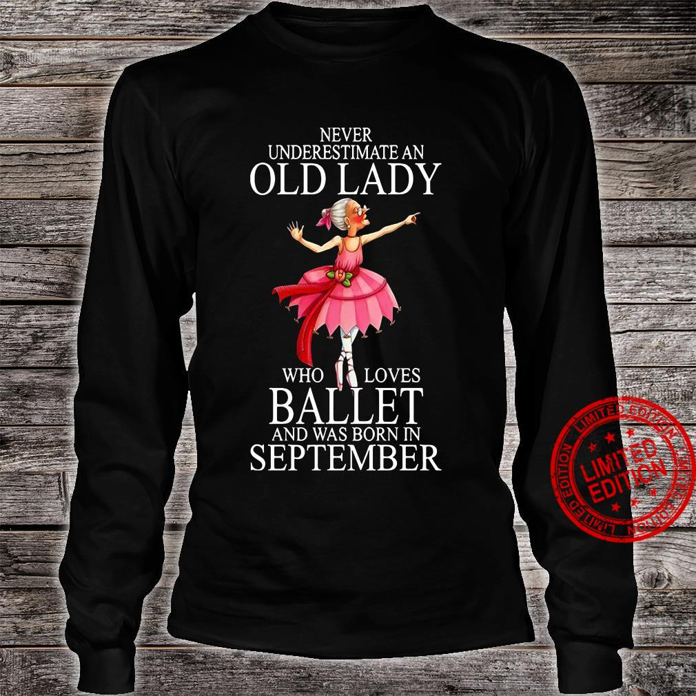 Never Underestimate An Old Lady Who Loves Ballet And Was Born In September Shirt long sleeved