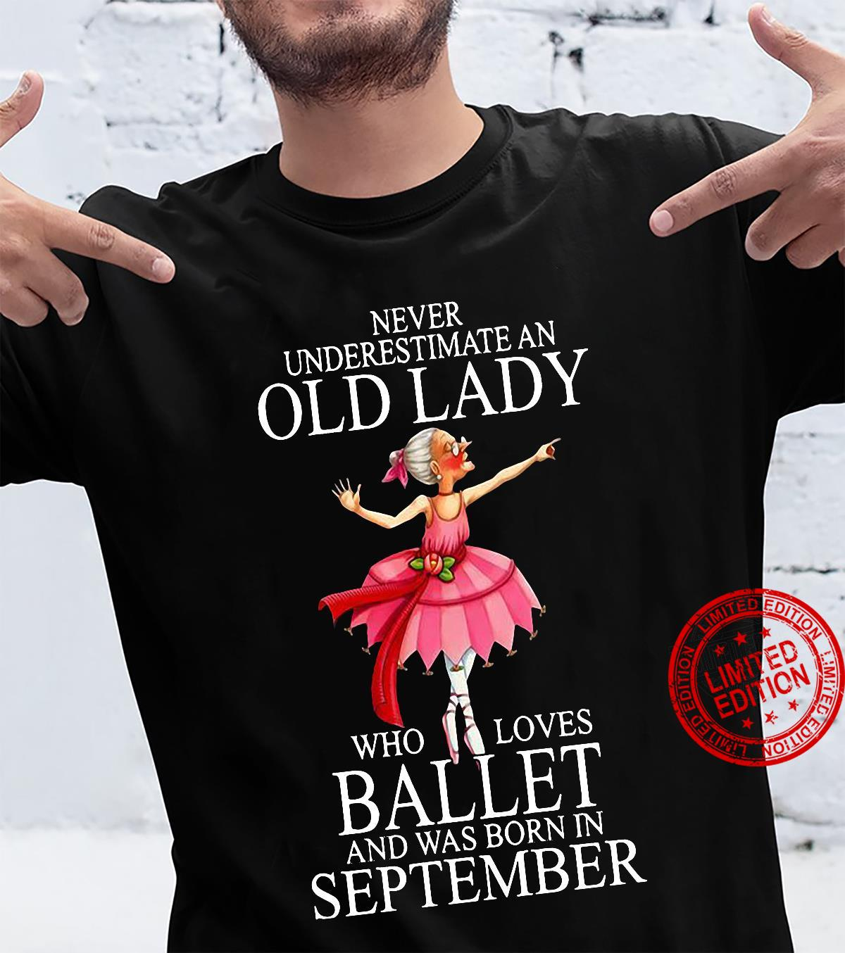 Never Underestimate An Old Lady Who Loves Ballet And Was Born In September Shirt