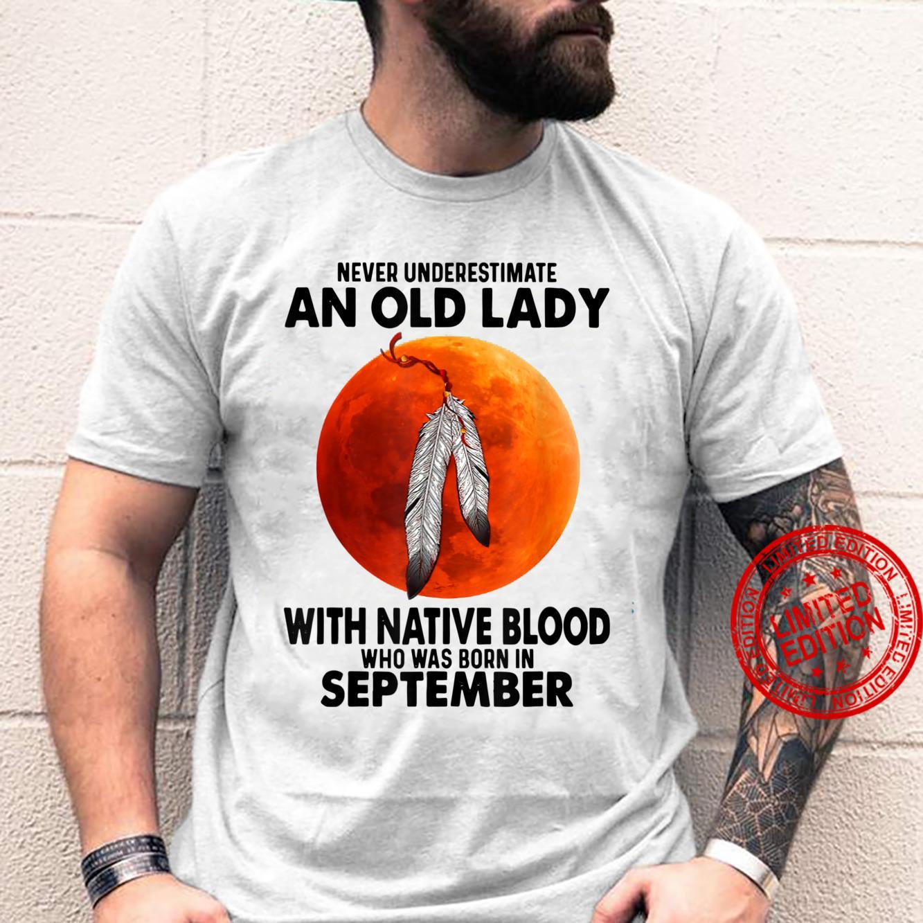 Never Underestimate An Old Lady With Natives Blood September Shirt