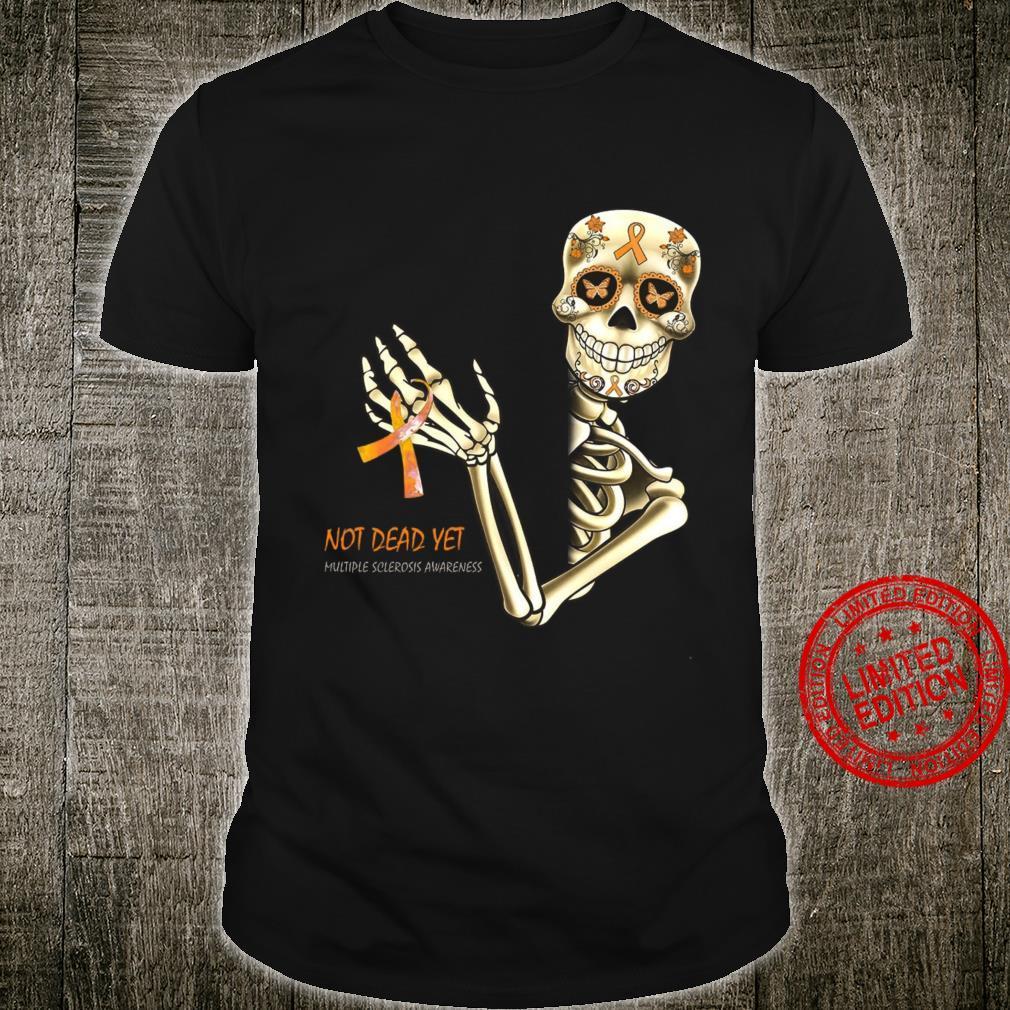 Not Dead Yet Multiple Sclerosis Awareness Shirt