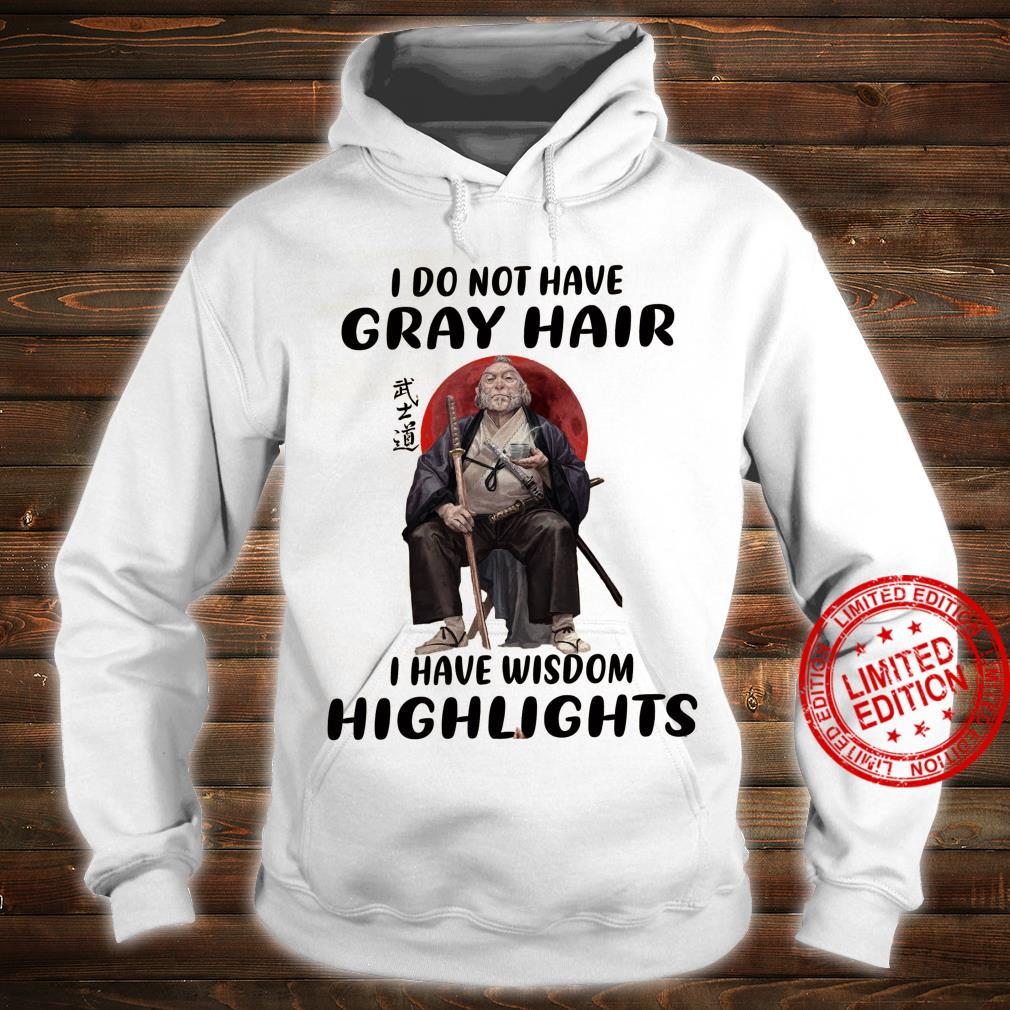 Old Man Samurai I Do Not Have Gray Hair I Have Wisdom Highlights Shirt hoodie