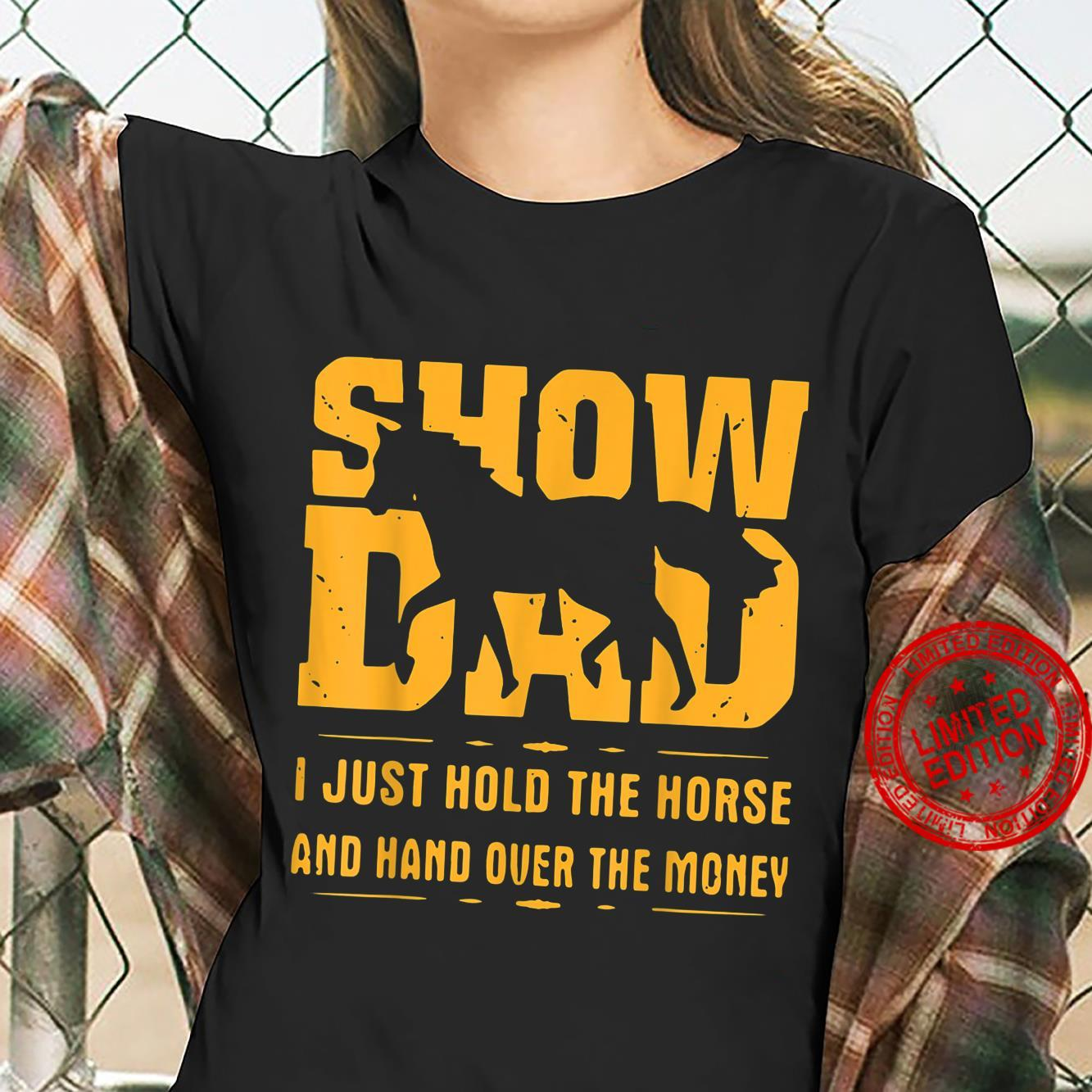 SHOW DAD I JUST HOLD THE HORSE AND HAND OVER THE MONEY SHIRT Shirt ladies tee