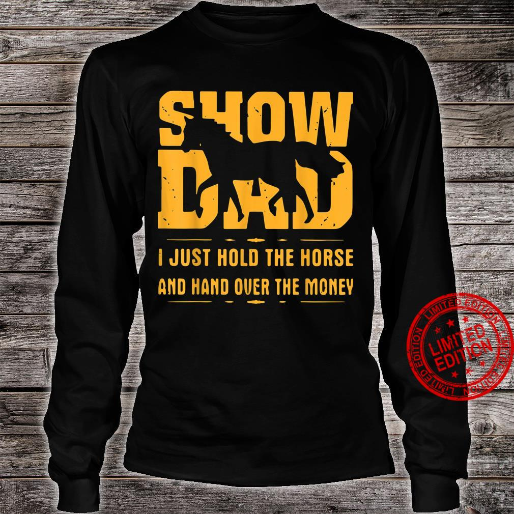 SHOW DAD I JUST HOLD THE HORSE AND HAND OVER THE MONEY SHIRT Shirt long sleeved