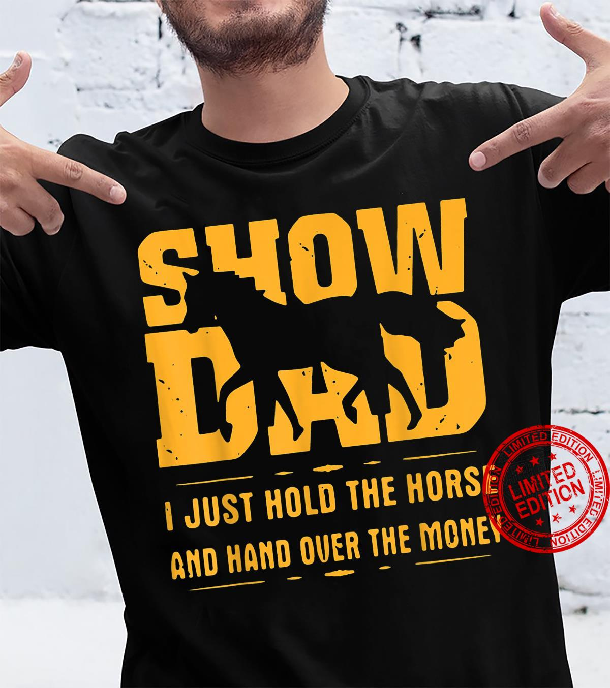 SHOW DAD I JUST HOLD THE HORSE AND HAND OVER THE MONEY SHIRT Shirt