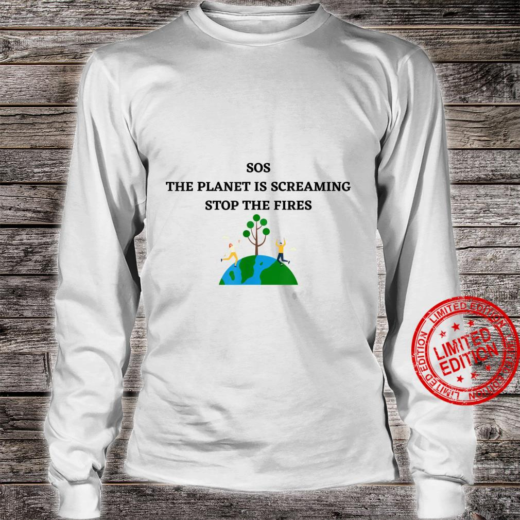 SOS THE PLANET IS SCREAMING STOP THE FIRES Shirt long sleeved